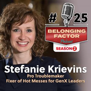 Stefanie Krievins is the guest on this episode of Belonging Factor