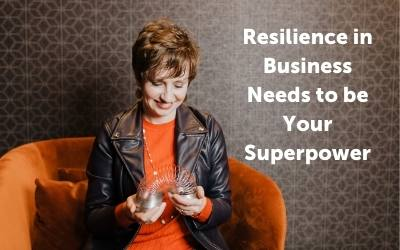 Resilience in Business Needs to be Your Superpower