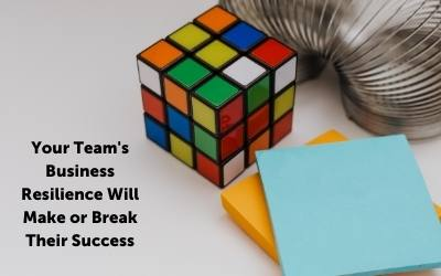 Your Team's Business Resilience Will Make or Break Their Success