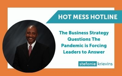 The Business Strategy Questions the Pandemic is Forcing Leaders to Answer