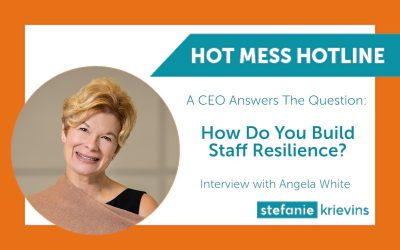 A CEO Answers the Question: How Do You Build Staff Resilience?