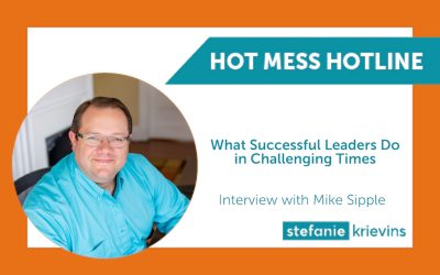 What Successful Leaders Do in Challenging Times with Mike Sipple Jr.