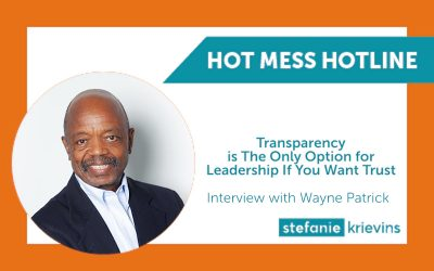 Transparency is the Only Option for Leadership If You Want Trust with Wayne Patrick