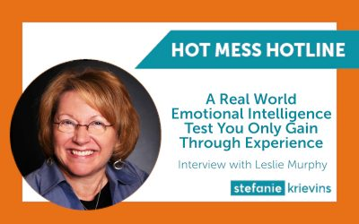 A Real World Emotional Intelligence Test You Only Gain Through Experience with Leslie Murphy
