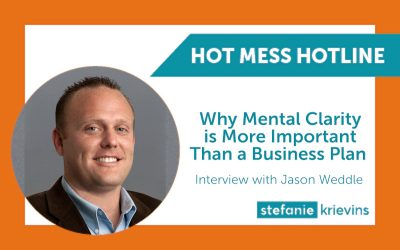 Why Mental Clarity is More Important Than a Business Plan with Jason Weddle